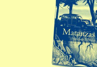 """Favorable recepción crítica de la novela """"Matanzas"""", de Francisco Morales"""