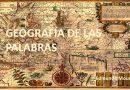 GEOGRAFÍA DE LAS PALABRAS